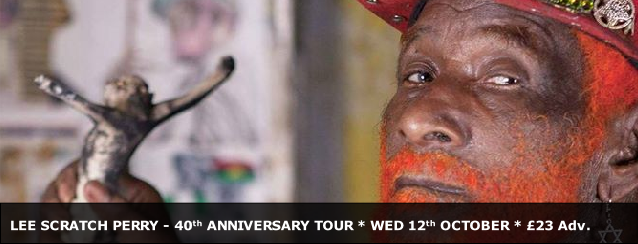 LEE SCRATCH PERRY - 40th ANNIVERSARY TOUR * WED 12th OCTOBER * £23 Adv.